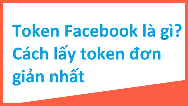Token Facebook Là Gì? Hướng Dẫn Cách Lấy Token FB Đơn Giản Nhất