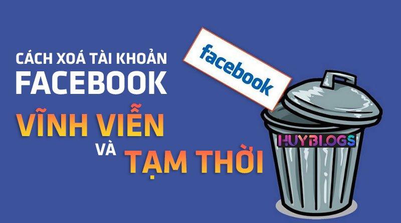 Cách xoá tài khoản facebook vĩnh viễn & tạm thời đơn giản