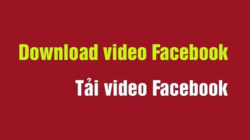 Hướng dẫn tải video facebook không cần ứng dụng khác