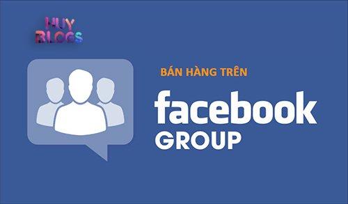Cách bán hàng online hiệu quả trên Facebook thông qua Group